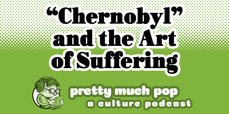 "PMP#4: ""Chernobyl"" and the Art of Suffering"